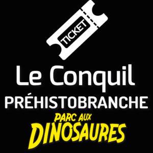 Le conquil + Parc aux Dinosaures  + Préhistobranche